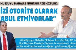 Muhtar Öztürk: Bizi otorite olarak kabul etmiyorlar