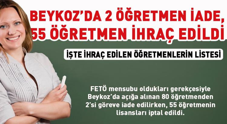 Beykoz'da 2 öğretmen iade, 55 öğretmen ise ihraç edildi