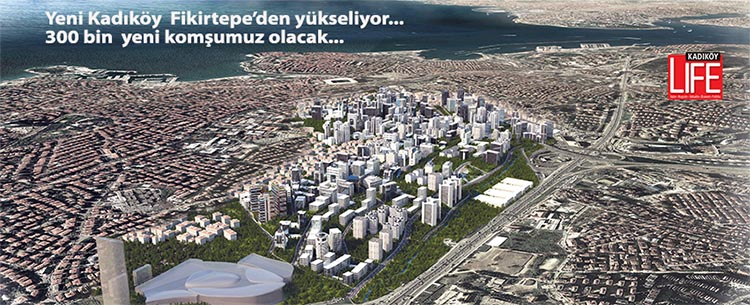 Fikirtepe bölgesi 300 bin kişilik bir kent oluyor