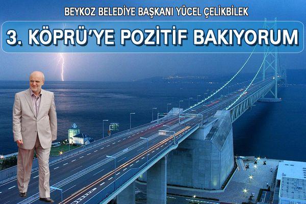 Başkan 3. köprüye pozitif bakıyor