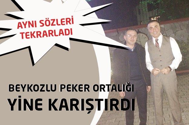 Beykozlu  Sedat Peker yine ortalığı karıştırdı