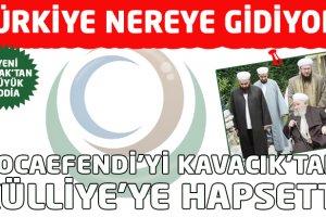 Hocaefendi'yi Kavacık'taki külliyeye hapsetti