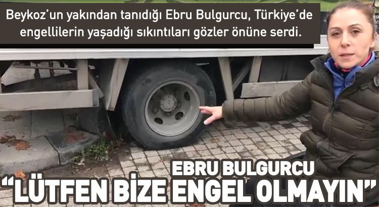 Ebru Bulgurcu, lütfen bize engel olmayın