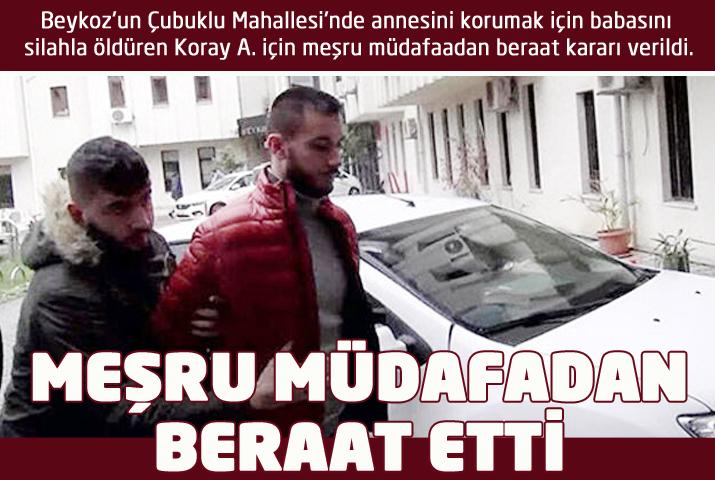 Babasını silahla öldüren Beykozluya beraat kararı