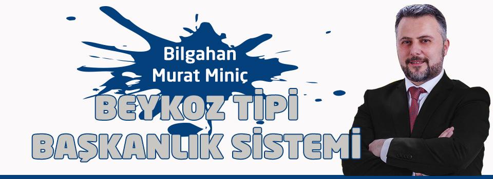 Bilgehan Murat Miniç, Beykoz tipi Başkanlık sistemi